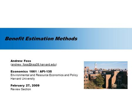 Benefit Estimation Methods Andrew Foss Economics 1661 / API-135 Environmental and Resource.
