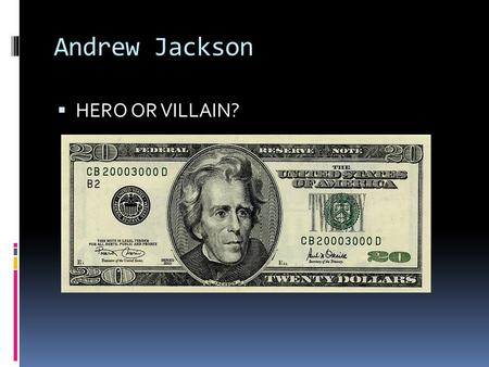 Andrew Jackson  HERO OR VILLAIN?. Brave little boy! Illustration showing Jackson as a child getting wounded by a British soldier In 1780 at the age of.