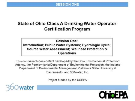 SESSION ONE State of Ohio Class A Drinking <strong>Water</strong> Operator Certification Program This course includes content developed by the Ohio Environmental Protection.