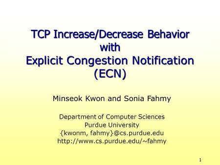 1 Minseok Kwon and Sonia Fahmy Department of Computer Sciences Purdue University {kwonm,  TCP Increase/Decrease.