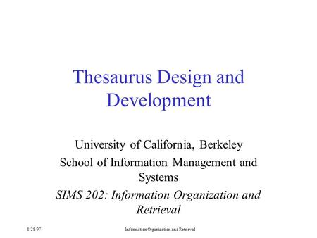 8/28/97Information Organization and Retrieval Thesaurus Design and Development University of California, Berkeley School of Information Management and.