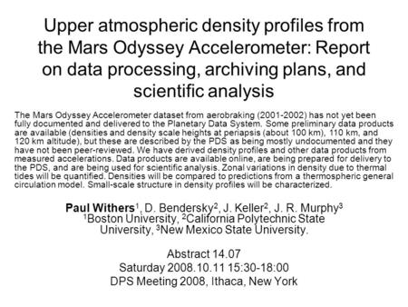 Upper atmospheric density profiles from the Mars Odyssey Accelerometer: Report on data processing, archiving plans, and scientific analysis Paul Withers.