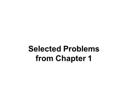 Selected Problems from Chapter 1