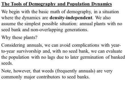 The Tools of Demography and Population Dynamics We begin with the basic math of demography, in a situation where the dynamics are density-independent.
