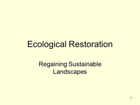 1 Ecological Restoration Regaining Sustainable Landscapes.
