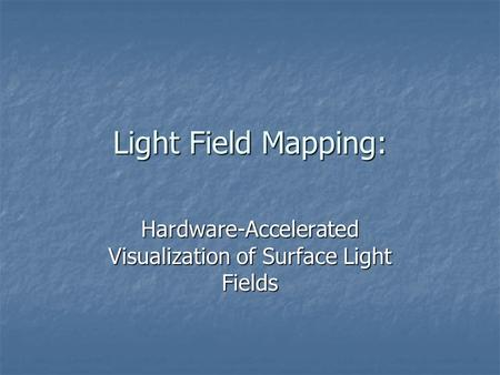 Light Field Mapping: Hardware-Accelerated Visualization of Surface Light Fields.