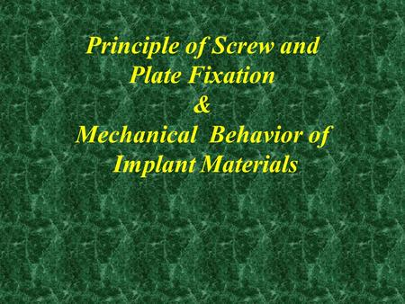Principle of Screw and Plate Fixation & Mechanical Behavior of Implant Materials.