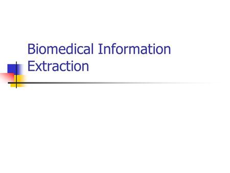 Biomedical Information Extraction. Outline Intro to biomedical information extraction PASTA [Demetriou and Gaizauskas] Biomedical named entities Name.