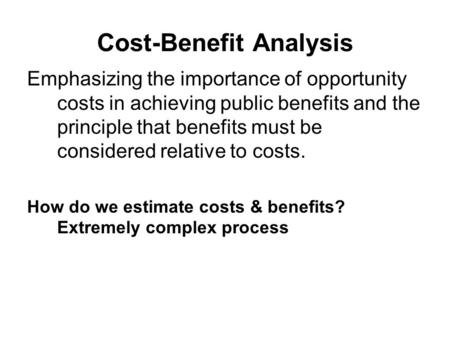 Cost-Benefit Analysis Emphasizing the importance of opportunity costs in achieving public benefits and the principle that benefits must be considered relative.