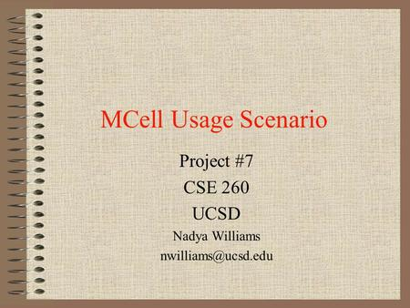 MCell Usage Scenario Project #7 CSE 260 UCSD Nadya Williams