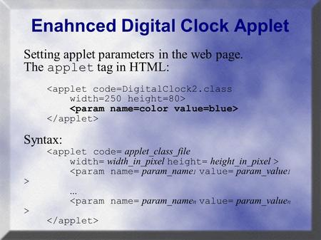 Enahnced Digital Clock Applet Setting applet parameters in the web page. The applet tag in HTML: