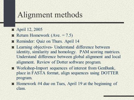 Alignment methods April 12, 2005 Return Homework (Ave. = 7.5)