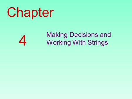 Chapter Making Decisions and Working With Strings 4.