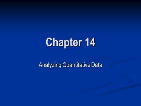 Chapter 14 Analyzing Quantitative Data. LEVELS OF MEASUREMENT Nominal Measurement Nominal Measurement Ordinal Measurement Ordinal Measurement Interval.