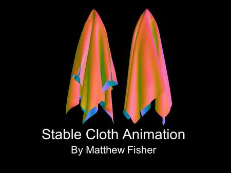 Stable Cloth Animation By Matthew Fisher. Overview Choose Underlying Model Define Equations of State Integrate Equations of State –Deal With Explosions.