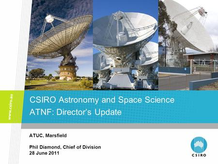 ATUC, Marsfield Phil Diamond, Chief of Division 28 June 2011 CSIRO Astronomy and Space Science ATNF: Director's Update.