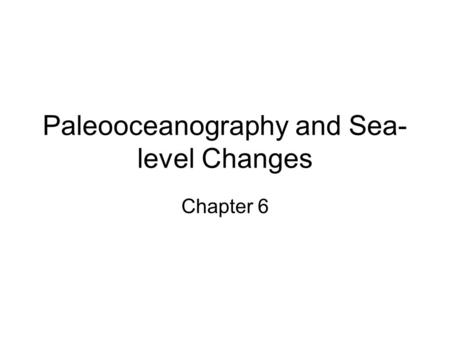 Paleooceanography and Sea- level Changes Chapter 6.