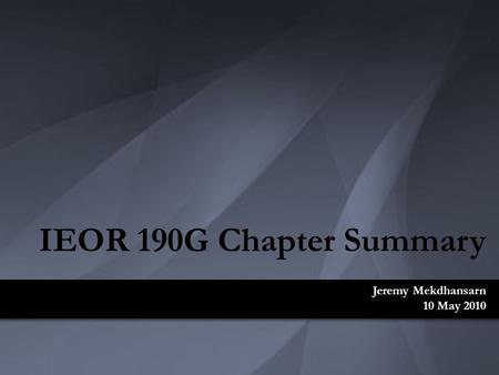 Jeremy Mekdhansarn 10 May 2010 IEOR 190G Chapter Summary.