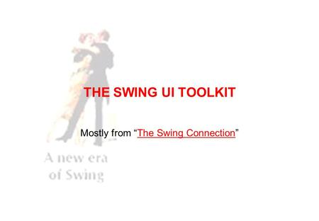 "THE SWING UI TOOLKIT Mostly from ""The Swing Connection""The Swing Connection."