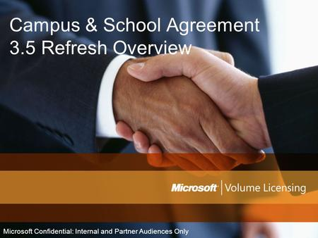 Campus & School Agreement 3.5 Refresh Overview Microsoft Confidential: Internal and Partner Audiences Only.