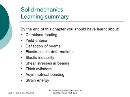 Unit 3: Solid mechanics An Introduction to Mechanical Engineering: Part Two Solid mechanics Learning summary By the end of this chapter you should have.