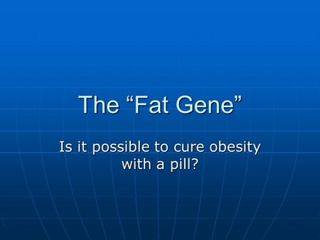"The ""Fat Gene"" Is it possible to cure obesity with a pill?"