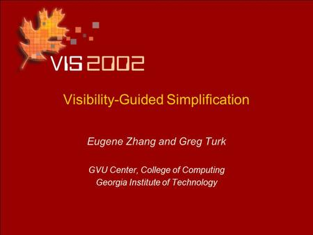 Visibility-Guided Simplification Eugene Zhang and Greg Turk GVU Center, College of Computing Georgia Institute of Technology.