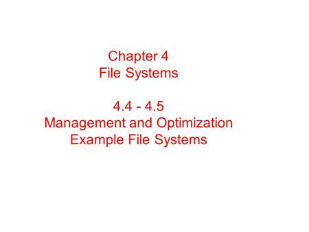 Chapter 4 File Systems 4.4 - 4.5 Management and Optimization Example File Systems.