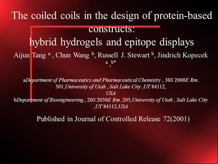 The coiled coils in the design of protein-based constructs: hybrid hydrogels and epitope displays Aijun Tang a, Chun Wang b, Russell J. Stewart b, Jindrich.