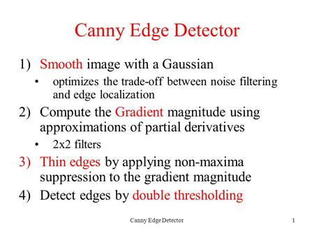 Canny Edge Detector1 1)Smooth image with a Gaussian optimizes the trade-off between noise filtering and edge localization 2)Compute the Gradient magnitude.