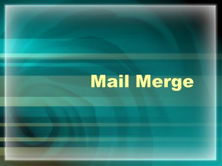 Mail Merge. What is a mail merge? One letter that you want to send to lots of different people.