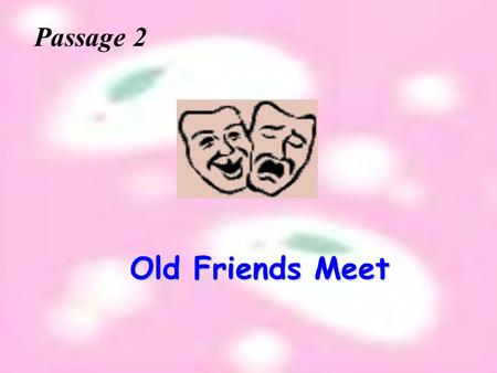 1 Old Friends Meet Old Friends Meet Passage 2 2 Some things never change! It ' s very hard for somebody to get rid of his bad habit. It ' s very hard.