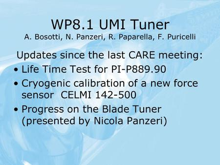 WP8.1 UMI Tuner A. Bosotti, N. Panzeri, R. Paparella, F. Puricelli Updates since the last CARE meeting: Life Time Test for PI-P889.90 Cryogenic calibration.