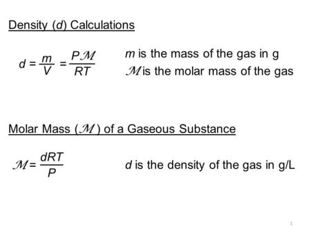 1 Density (d) Calculations d = m V = PMPM RT m is the mass of the gas in g M is the molar mass of the gas Molar Mass ( M ) of a Gaseous Substance dRT P.