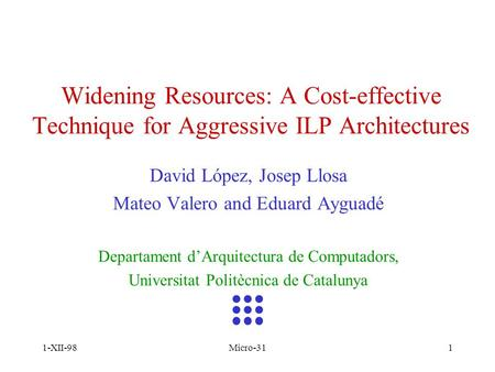 1-XII-98Micro-311 Widening Resources: A Cost-effective Technique for Aggressive ILP Architectures David López, Josep Llosa Mateo Valero and Eduard Ayguadé.