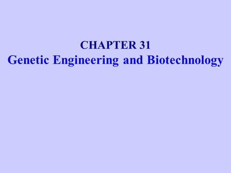 CHAPTER 31 Genetic Engineering and Biotechnology.