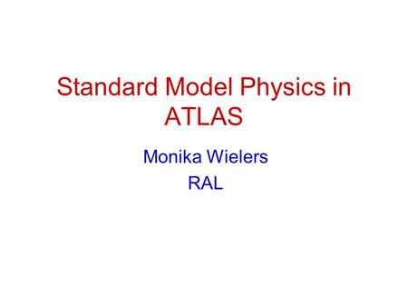 Standard Model Physics in ATLAS Monika Wielers RAL.