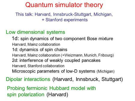 Low dimensional systems 1d: spin dynamics of two component Bose mixture Harvard, Mainz collaboration 1d: dynamics of spin chains Harvard, Mainz collaboration.