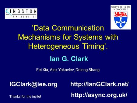 'Data Communication Mechanisms for Systems with Heterogeneous Timing'. Thanks for the invite! Ian G. Clark