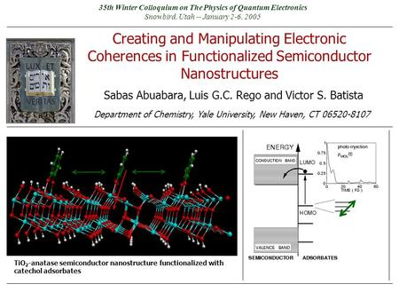 Sabas Abuabara, Luis G.C. Rego and Victor S. Batista Department of Chemistry, Yale University, New Haven, CT 06520-8107 Creating and Manipulating Electronic.