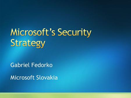Gabriel Fedorko Microsoft Slovakia. Evolving Security Threat Landscape Methods to Addressing Security Threats Microsoft Trustworthy Computing Addressing.