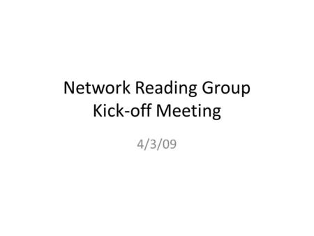 Network Reading Group Kick-off Meeting 4/3/09. Agenda Meeting Time Purpose Format Paper List Sign Up.