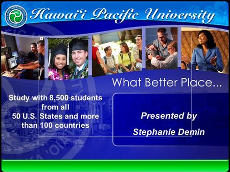 Study with 8,500 students from all 50 U.S. States and more than 100 countries Presented by Stephanie Demin.