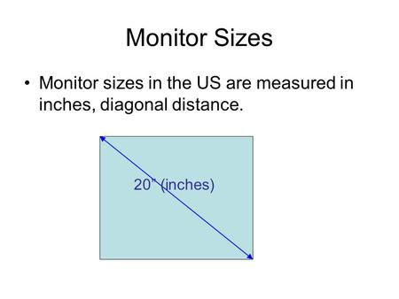 "Monitor Sizes Monitor sizes in the US are measured in inches, diagonal distance. 20"" (inches)"
