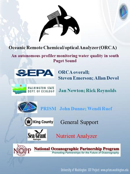 Oceanic Remote Chemical/optical Analyzer (ORCA) An autonomous profiler monitoring water quality in south Puget Sound T,S, O2 NO3, ORCA overall; Steven.