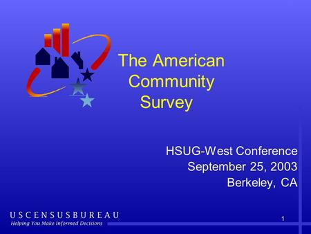 1 The American Community Survey HSUG-West Conference September 25, 2003 Berkeley, CA.
