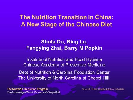 The Nutrition Transition Program The University of North Carolina at Chapel Hill Du et al., Public Health Nutrition, Feb 2002 The Nutrition Transition.