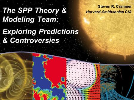 The SPP Theory & Modeling Team: Exploring Predictions & Controversies Steven R. Cranmer Harvard-Smithsonian CfA.