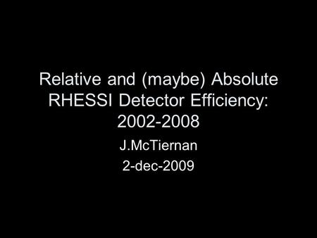 Relative and (maybe) Absolute RHESSI Detector Efficiency: 2002-2008 J.McTiernan 2-dec-2009.