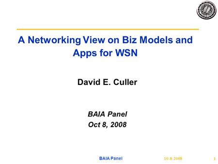 10-8-2008 BAIA Panel 1 A Networking View on Biz Models and Apps for WSN David E. Culler BAIA Panel Oct 8, 2008.